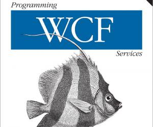 《WCF服务编程 (第3版)》(Programming WCF Services, 3rd Edition)英文文字版/更新源代码[PDF]